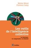 Michel Moral et Florence Lamy - Les outils de l'intelligence collective - La favoriser, la comprendre, la stimuler.