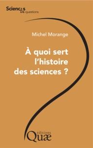 Michel Morange - A quoi sert l'histoire des sciences ?.
