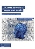 Michel Morange et Francis Wolff - L'homme neuronal, trente ans après - Dialogue avec Jean-Pierre Changeux.