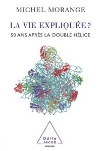 Michel Morange - La vie expliquée ? 50 ans après la double-hélice.