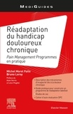 Michel Morel Fatio et Bruno Leroy - Réadaptation du handicap douloureux chronique - Pain Management Programmes en pratique.