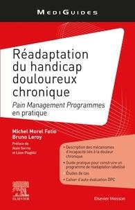 Michel Morel Fatio et Bruno Leroy - Réadaptation du handicap douloureux chronique - Pain Management Programmes en pratique.