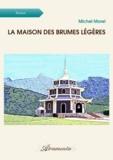Michel Morel - La Maison des brumes légères.