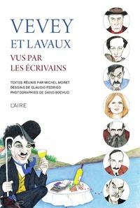 Michel Moret et Claudio Fedrigo - Vevey et Lavaux vus par les écrivains.
