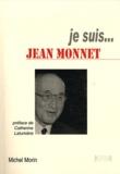 Michel Morin - Je suis... Jean Monnet.