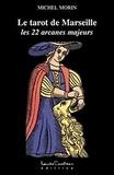 Michel Morin - Le tarot de Marseille - Les 22 arcanes majeurs.