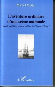 Michel Mottez - L'aventure ordinaire d'une scène nationale.