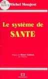 Michel Mougeot et Henri Guitton - Le système de santé : centralisation ou décentralisation ?.