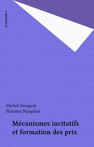 Michel Mougeot et Florence Naegelen - Mécanismes incitatifs et formation des prix.