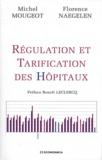 Michel Mougeot et Florence Naegelen - Régulation et tarification des hôpitaux.