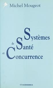 Michel Mougeot - Systèmes de santé et concurrence.