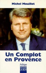 Michel Mouillot - Un complot en Provence.