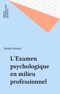 Michel Moulin - L'examen psychologique en milieu professionnel.
