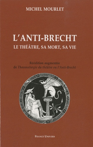 Michel Mourlet - L'anti-Brecht - Le théâtre, sa mort, sa vie.