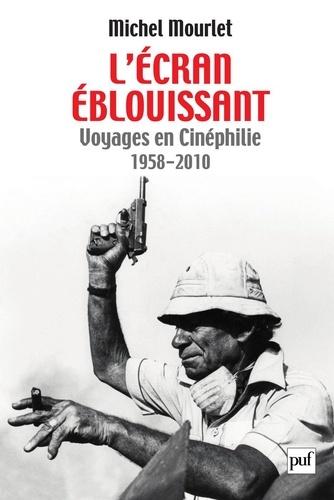 L'écran éblouissant. Voyages en Cinéphilie (1958-2010)