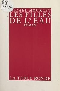 Michel Mourlet - Les Filles de l'eau - Chronique de Patrice Dumby, roman.