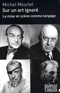 Michel Mourlet - Sur un art ignoré - La mise en scène comme langage.
