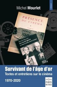 Michel Mourlet - Survivant de l'âge d'or - Textes et entretiens sur le cinéma 1970-2020.