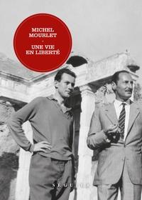 Michel Mourlet - Une vie en liberté.