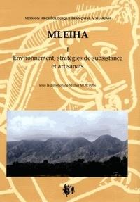 Michel Mouton - Mleiha - Volume 1, Environnement, stratégies de subsistance et artisanats.