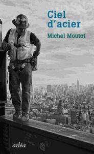 Michel Moutot - Ciel d'acier.