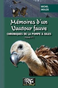 Michel Mouze - Chroniques de la pompe à Jules Tome 1 : Mémoires d'un vautour fauve.