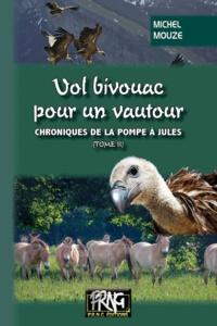Michel Mouze - Chroniques de la pompe à Jules Tome 2 : Vol bivouac pour un vautour.