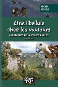 Michel Mouze - Chroniques de la pompe à Jules Tome 3 : Une libellule chez les vautours.