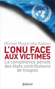Galabria.be L'ONU face aux victimes - La compétence pénale des Etats contributeurs de troupes de l'ONU à l'épreuve des droits des victimes Image