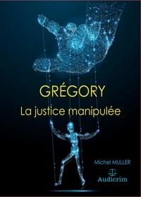 Michel Muller - Grégory - Les juges manipulés.