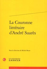 Michel Murat - La couronne littéraire d'André Suarès.