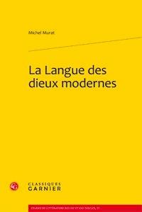 Michel Murat - La langue des dieux modernes.