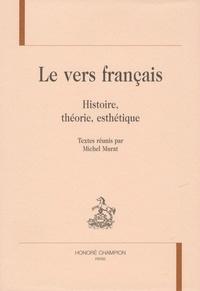 Michel Murat - Le vers français - Histoire, théorie, esthétique.