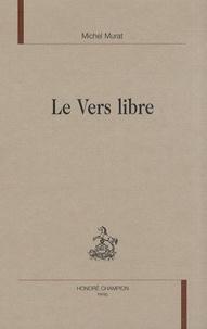 Michel Murat - Le vers libre.