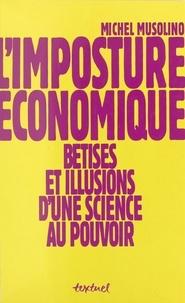 Michel Musolino - L'imposture économique - Bêtises et illusions d'une science au pouvoir.