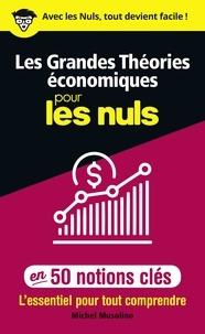 Michel Musolino - Les grandes théories économiques pour les nuls en 50 notions clés.