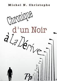Michel N. Christophe - Chronique d'un noir à la dérive.