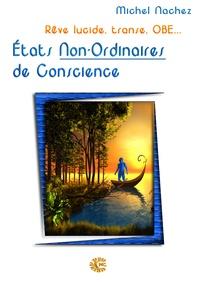 Michel Nachez - États Non-Ordinaires de Conscience... - Rêve lucide, transe, OBE....