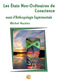 Michel Nachez - Les états non ordinaires de conscience - Essai d'Anthropologie expérimentale.