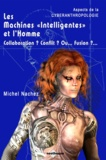 "Michel Nachez - Les Machines """"Intelligentes"""" et l'Homme - Collaboration ? Conflit ? Ou... Fusion ?... - Aspects de la Cyberanthropologie."