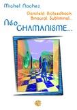 Michel Nachez - Neo Chamanisme - Ganzfeld, Biofeedback, Binaural, Subliminal....