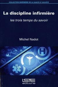 Michel Nadot - La discipline infirmière - Les trois temps du savoir.