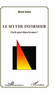 Michel Nadot - Le mythe infirmier ou le pavé dans la mare !.
