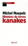 Michel Naepels - Histoires de terres kanakes - Conflits fonciers et rapports sociaux dans la région de Houzïlou, Nouvelle-Calédonie.