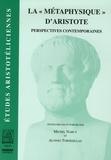"""Michel Narcy et Alonso Tordesillas - La """"Métaphysique"""" d'Aristote perspectives contemporaines - Première rencontre aristotélicienne ( Aix-en-Provence, 21-24 octobre 1999)."""