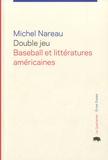 Michel Nareau - Double jeu : baseball et littératures américaines.