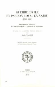 Michel Nassiet - Guerre civile et pardon royal en Anjou (1580-1600) - Lettres de pardon entérinées par le présidial d'Angers.