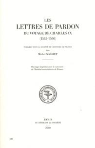 Michel Nassiet - Les lettres de pardon du voyage de Charles IX (1565-1566).