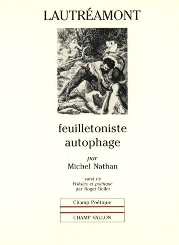 Michel Nathan - Lautréamont feuilletoniste autophage - Suivi de Poésies et poétique.