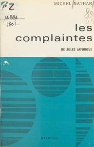Michel Nathan et Georges Raillard - Les complaintes et L'imitation de Notre-Dame la Lune, de Jules Laforgue.